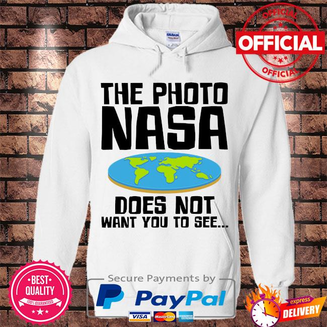 The photo nasa doesn't want you to see s Hoodie white