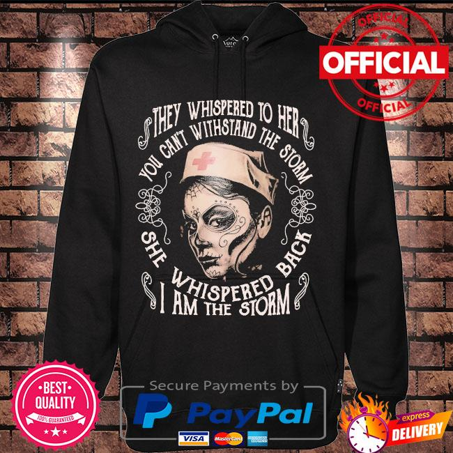 They whispered to her you can't withstand the storm she whispered back I am the storm s Hoodie black