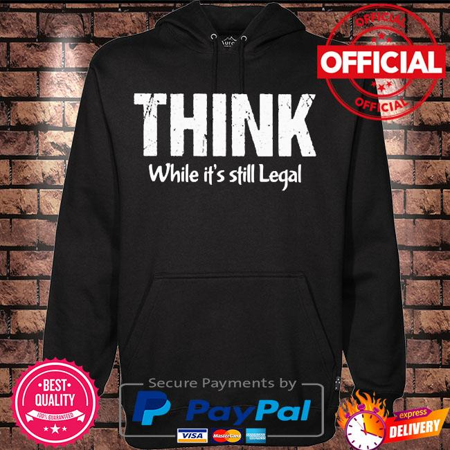 Think while it's still legal s Hoodie black