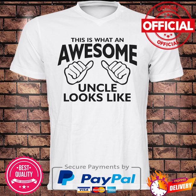 This is what an awesome uncle looks like shirt