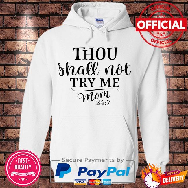 Thou shalt not try me mom 24 7 s Hoodie white