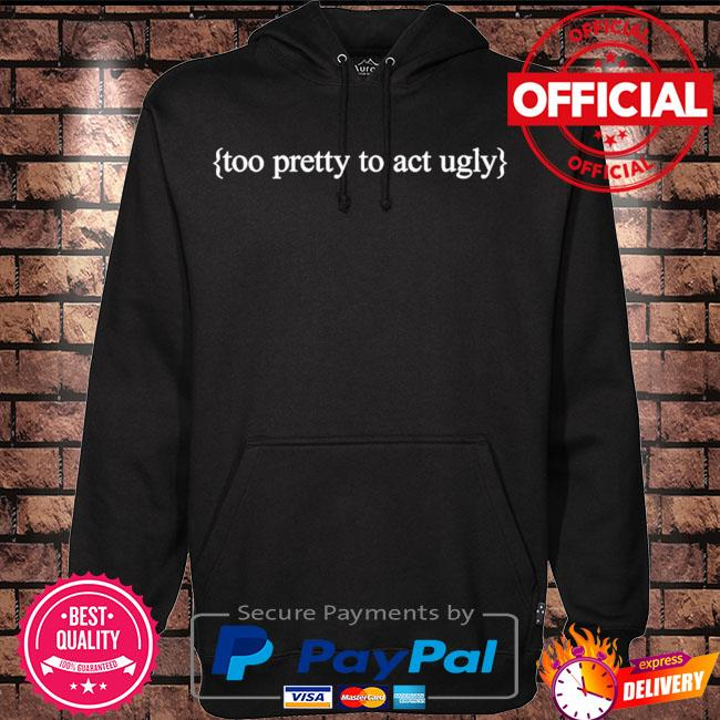 Too pretty to act ugly s Hoodie black