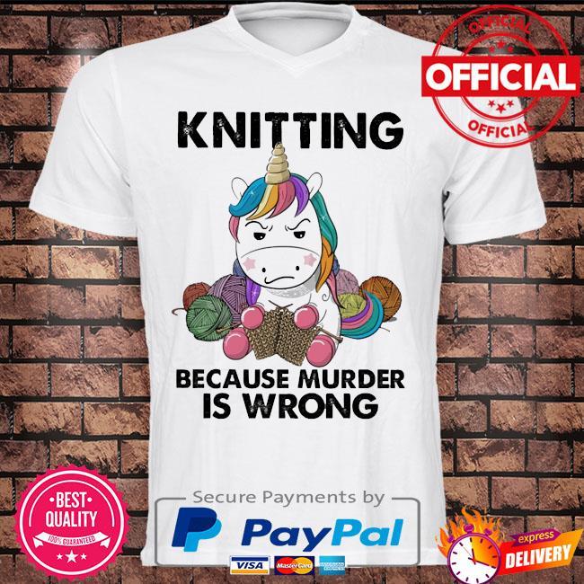 Unicorn Knitting because murder is wrong shirt