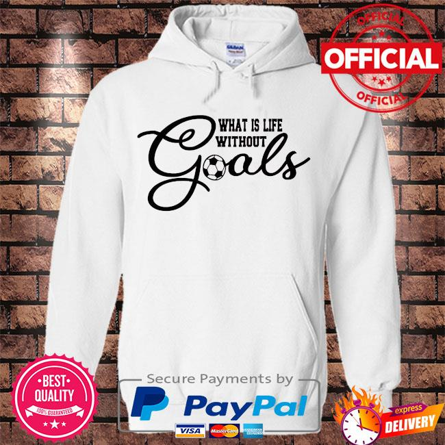 What is life without goals soccer s Hoodie white