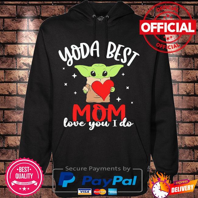 Yoda best mom love you I do s Hoodie black