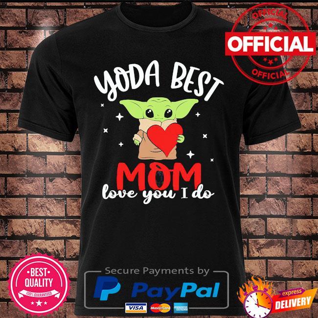Yoda best mom love you I do shirt