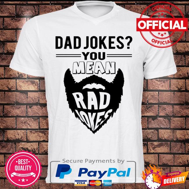 Dad jokes you mean rad jokes shirt