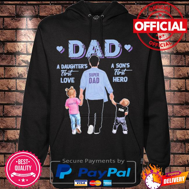 A son's first hero dad a daughter's first love s Hoodie black