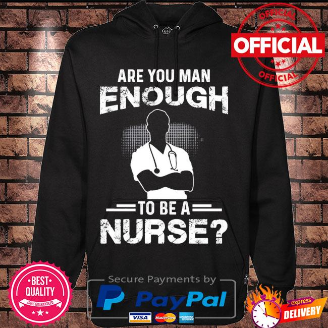 Are you man enough to be a nurse s Hoodie black