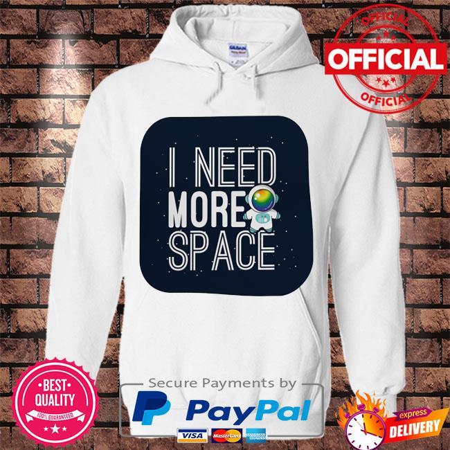 Astronaut I need more space s Hoodie white