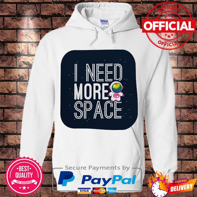 Astronaut I need more space t-s Hoodie white