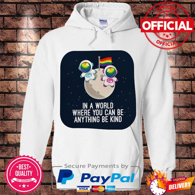 Astronaut LGBT in a world where you can be anything be kind s Hoodie white