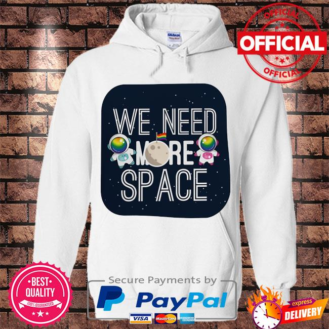 Astronaut LGBT we need more space s Hoodie white