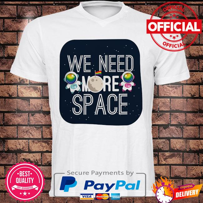 Astronaut LGBT we need more space shirt