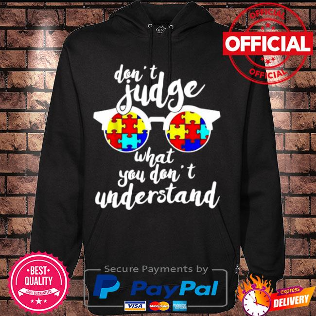 Autism don't judge what you don't understand s Hoodie black