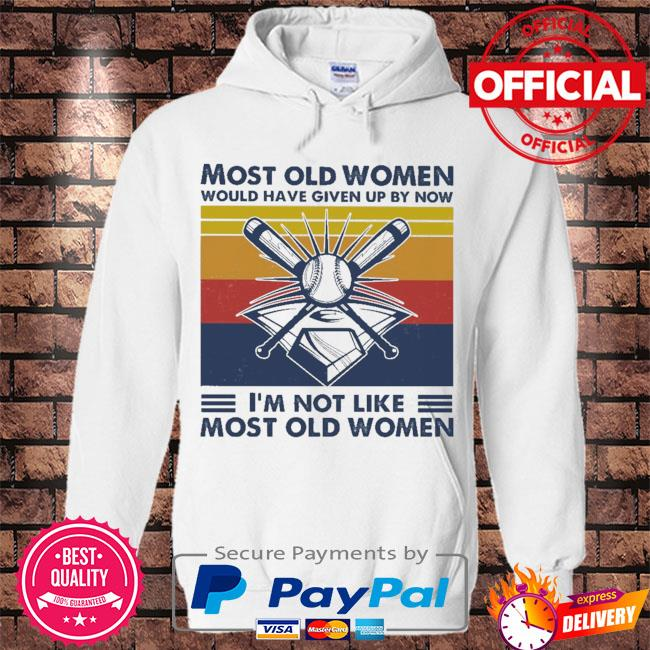 Baseball most old men would have given up by now I'm not like most old men vintage s Hoodie white