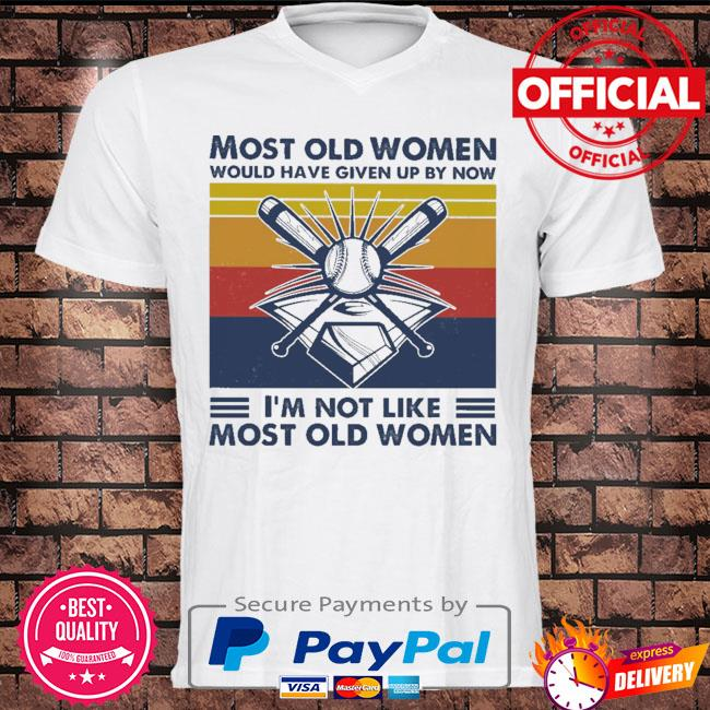 Baseball most old men would have given up by now I'm not like most old men vintage shirt