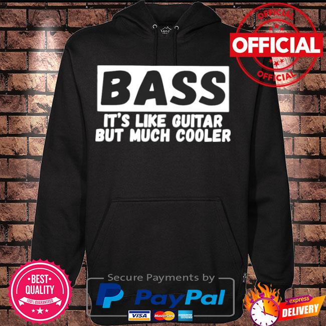 Bass it's like guitar but much cooler s Hoodie black