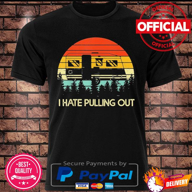 Camping I hate pulling out retro travel trailer shirt