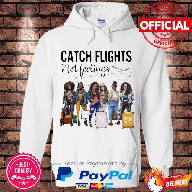Catch flights not feelings s Hoodie white