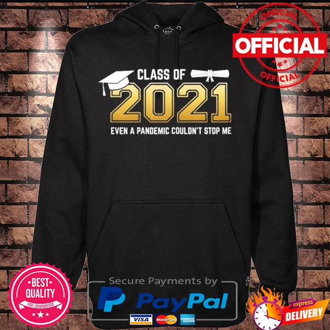 Class of 2021 even a pandemic couldn't stop me graduation day s Hoodie black