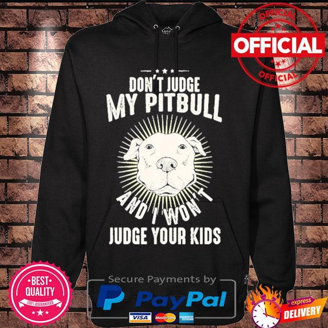 Don't judge my Pitbull and I won't judge your kids s Hoodie black
