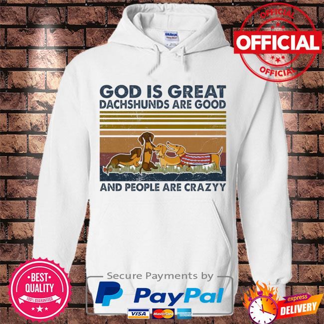 God is great dachshunds are good and people are crazy vintage s Hoodie white