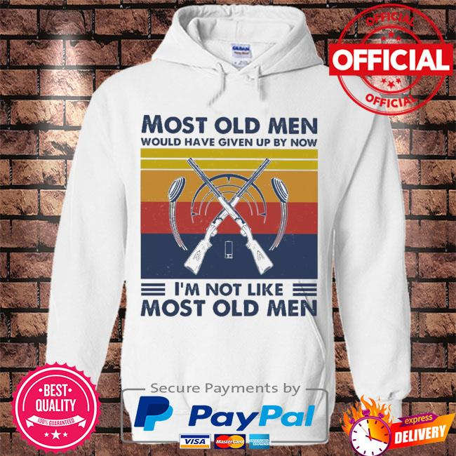 Hunting most old men would have given up by now I'm not like most old men vintage s Hoodie white