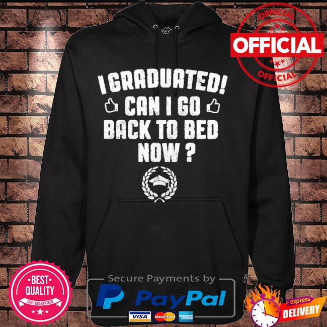 I graduated can I go back to bed now graduation s Hoodie black