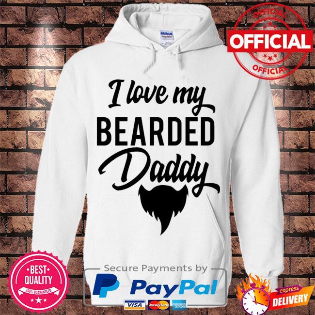 I love my bearded daddy s Hoodie white