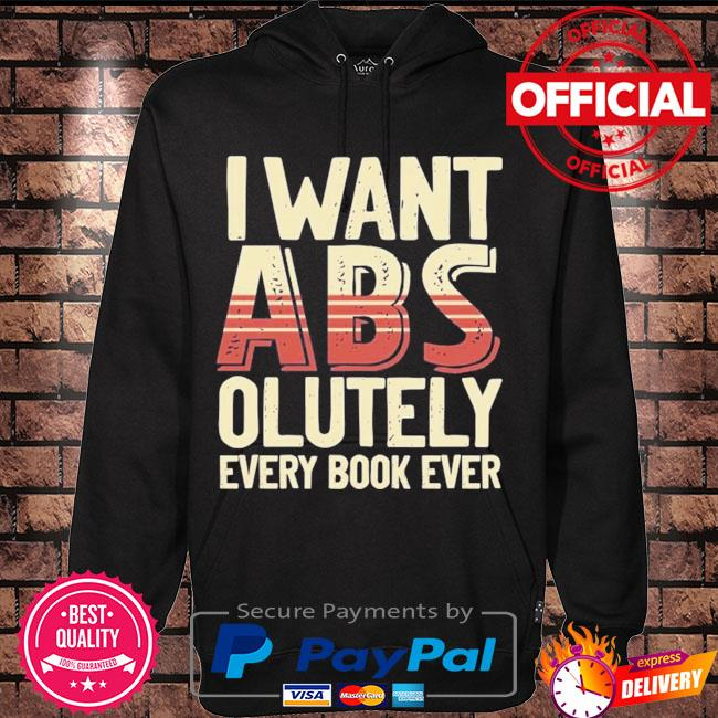I want Abs olutely every book ever s Hoodie black