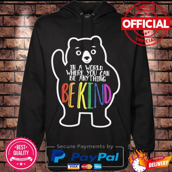 In a world where you can be anything be kind s Hoodie black