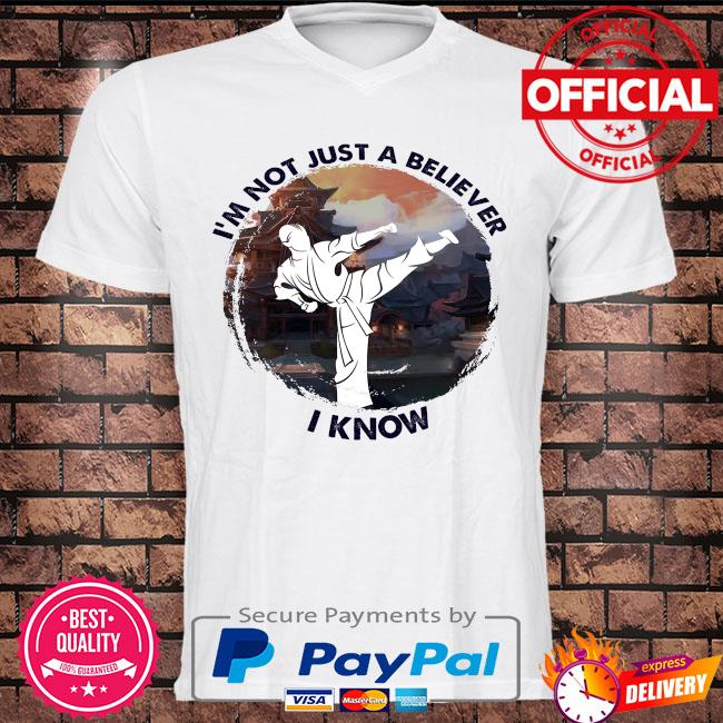 Karate I'm not just a believer I know shirt
