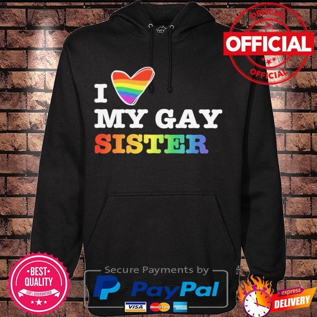 LGBT I love my gay sister s Hoodie black