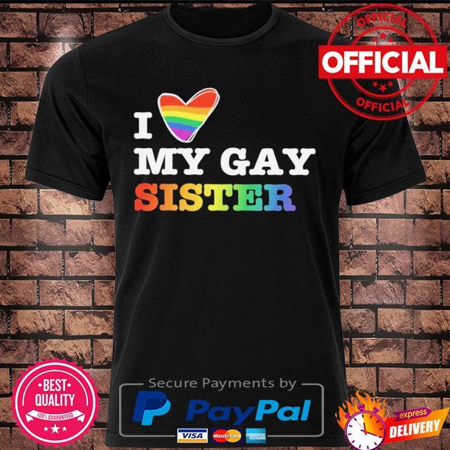 LGBT I love my gay sister shirt