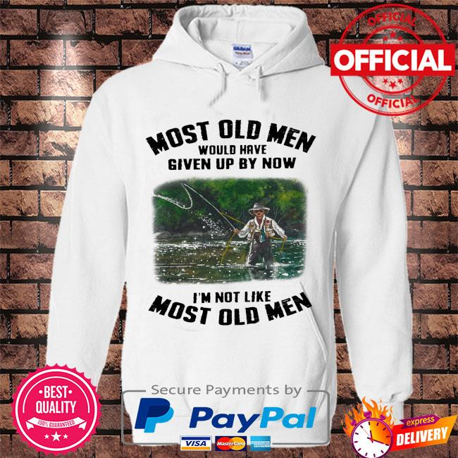 Most old men would have given by now I'm not like most old men s Hoodie white