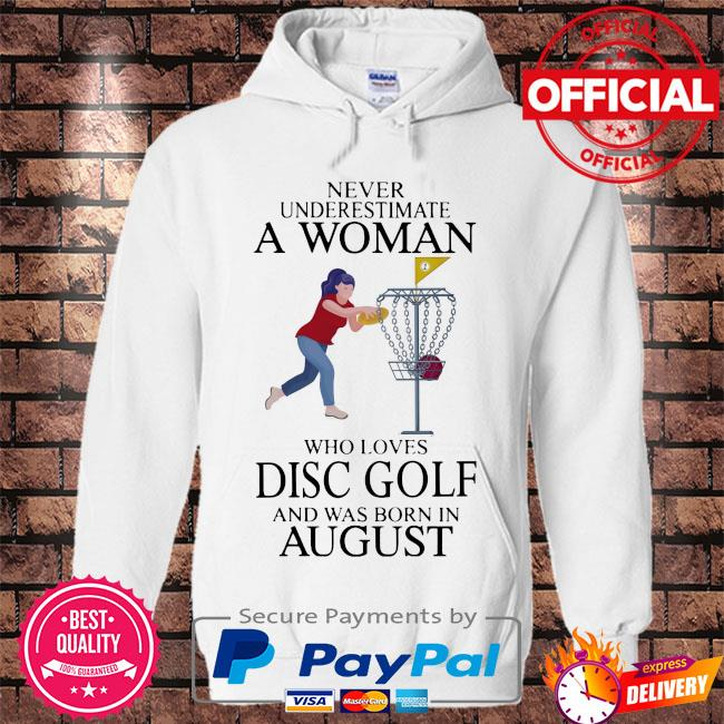 Never underestimate a woman who loves disc golf and was born in august s Hoodie white