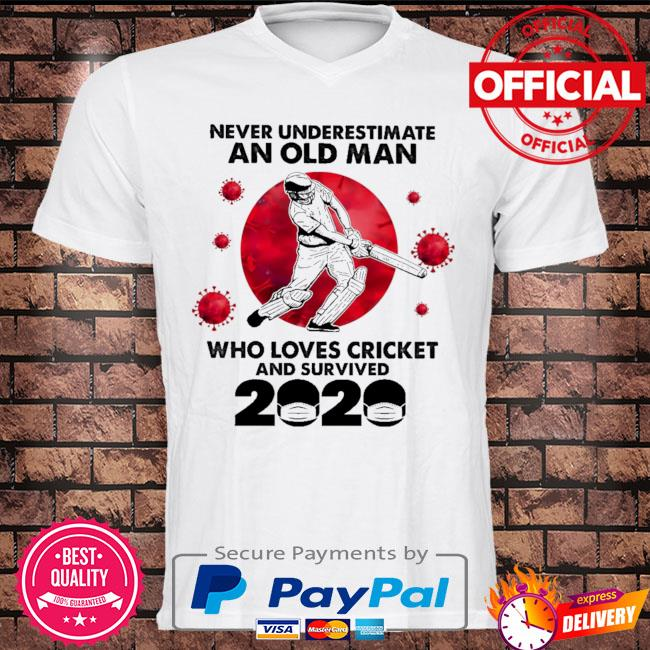 Never underestimate an old man who loves cricket and survived 2020 shirt