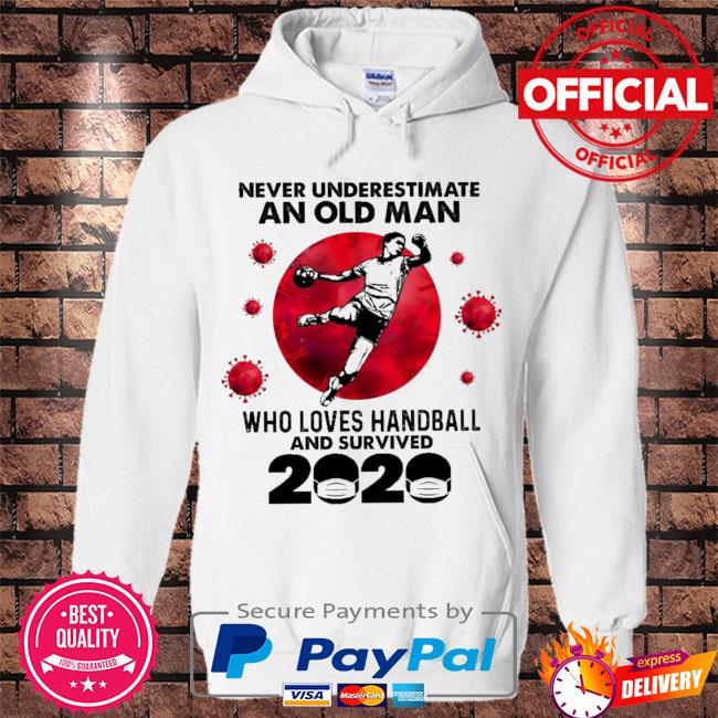 Never underestimate an old man who loves handball and survived 2020 s Hoodie white