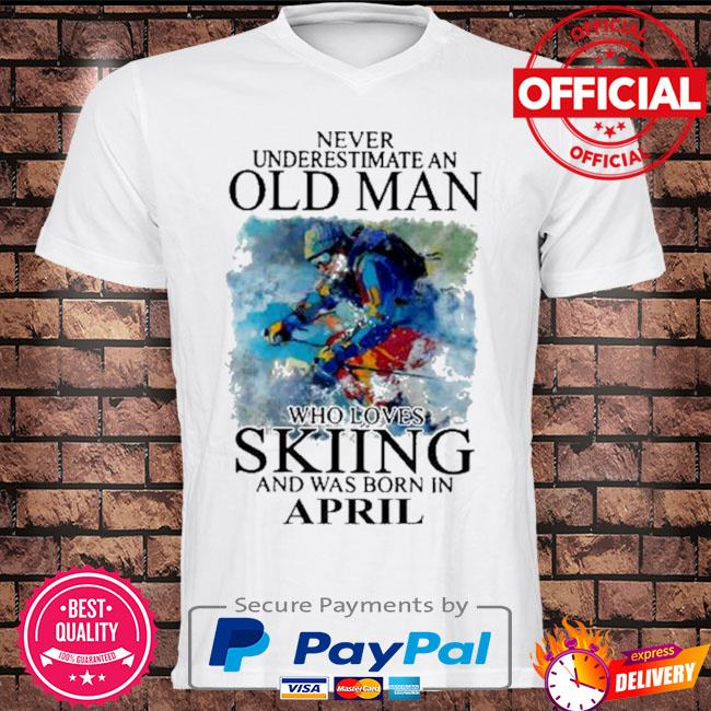 Never underestimate an old man who loves skiing and was born in april shirt