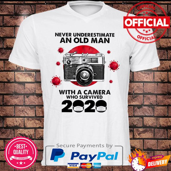 Never underestimate an old man with a Camera who survived 2020 shirt