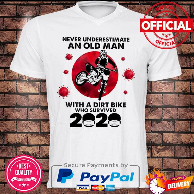 Never underestimate an old man with a dirt bike who survived 2020 shirt