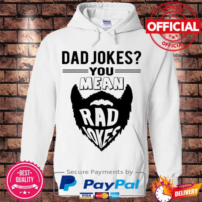 Dad jokes you mean rad jokes s Hoodie white
