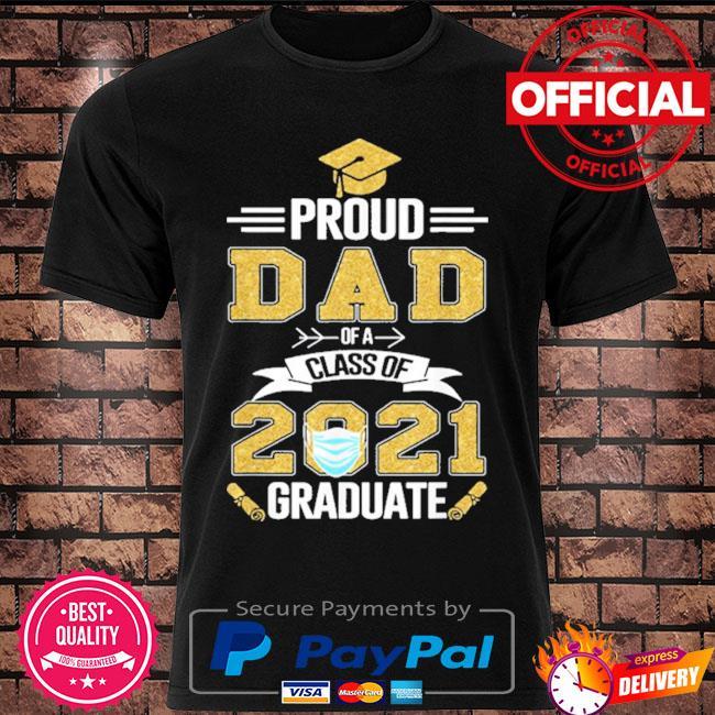 Proud dad of a 2021 face mask class of 2021 graduation shirt