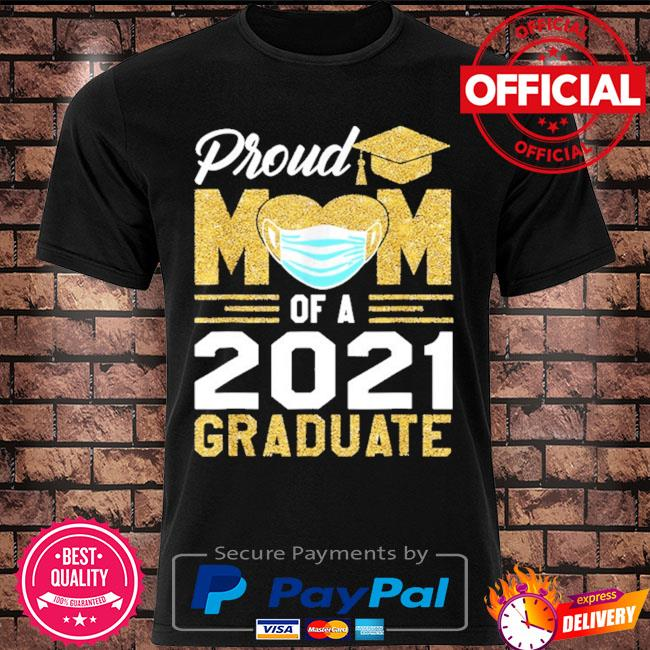 Proud mom of a class of 2021 face mask graduate mother shirt