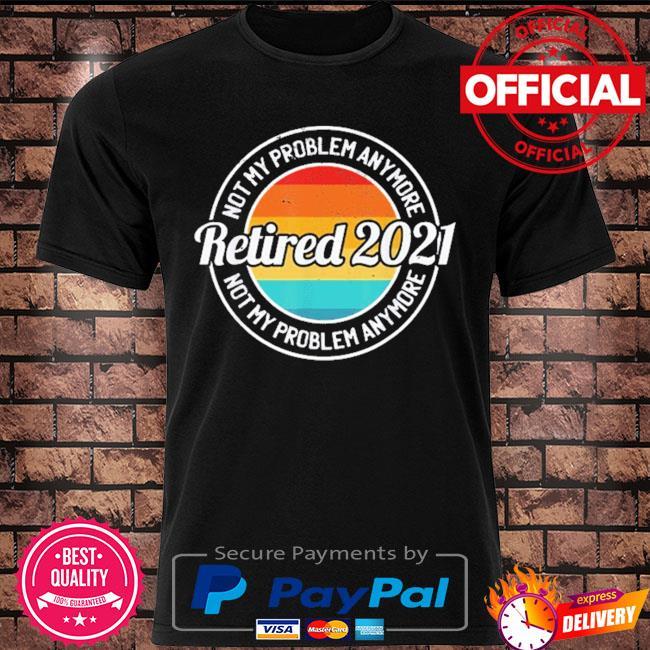 Retired 2021 retirement humor vintage shirt