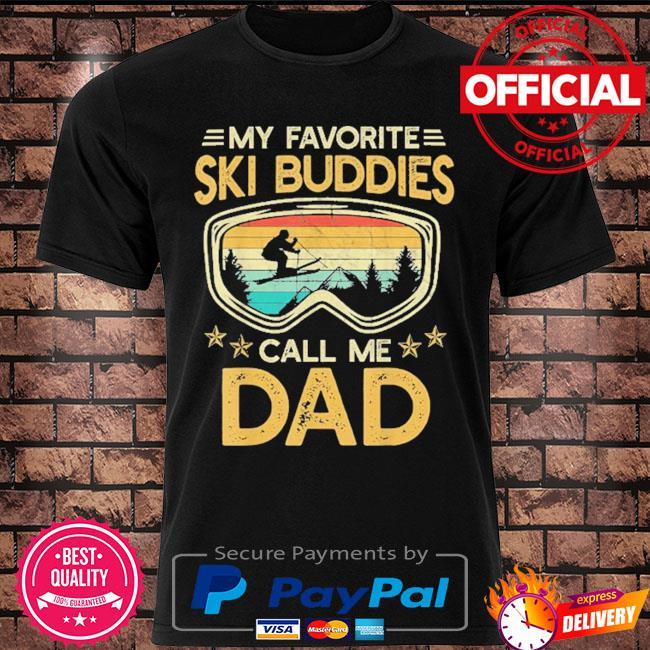 Skiing my favorite ski buddies call me dad vintage shirt