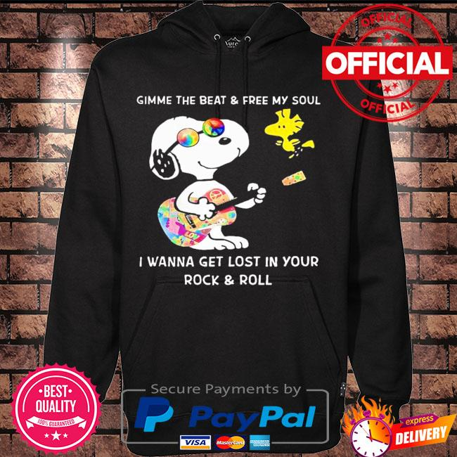 Snoopy gimme the beat and free my soul I wanna get lost in your rock and roll s Hoodie black