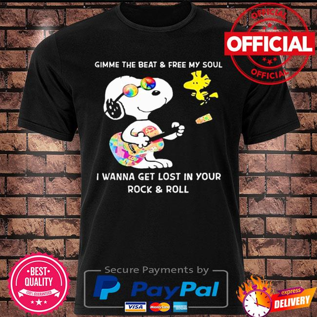 Snoopy gimme the beat and free my soul I wanna get lost in your rock and roll shirt