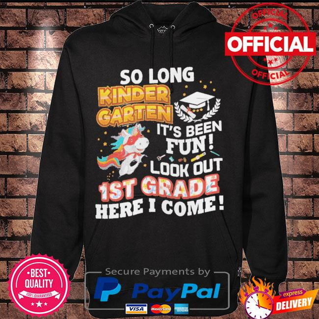 So long kindergarten look out 1st grade here I come last day s Hoodie black